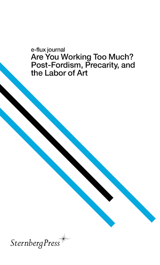 are you working too much post fordism precarity and the labor are you working too much post fordism precarity and the labor of art