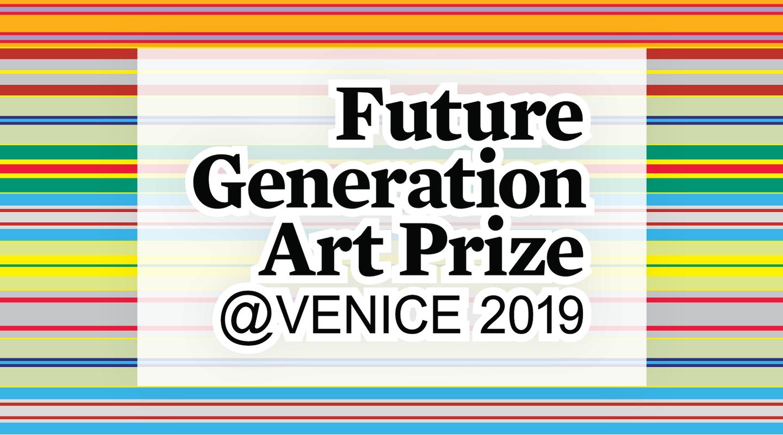 Future Generation Art Prize @ Venice 2019 - Announcements